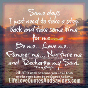 Some Days I Just Need To Take A Step Back And Take Some Time For Me.