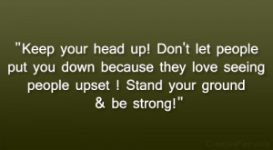 Keep your head up! Don't let people put you down because they love ...