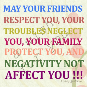 ... your troubles neglect you , your family protect you , and negativity