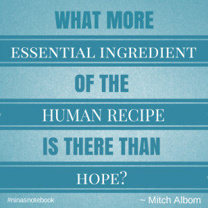 What more essential ingredient of the human recipe is there than hope ...