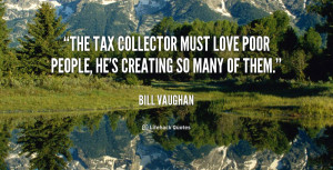 The tax collector must love poor people, he's creating so many of them ...