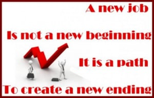 Quote: A new job is not a new beginning but it is a path to create a ...