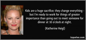 Kids are a huge sacrifice; they change everything - but I'm ready to ...