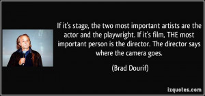 If it's stage, the two most important artists are the actor and the ...
