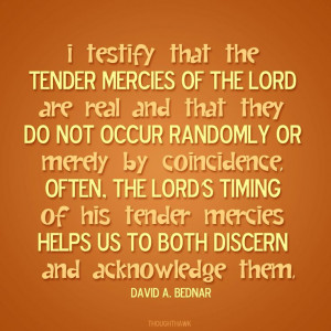 Tender mercies are there, and when we care to see them, we find that ...