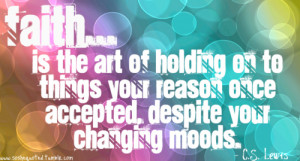 ... the-art-of-holding-on-to-things-your-reason-once-accepted-faith-quote