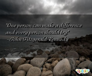 One person can make a difference and every person should try. -John ...