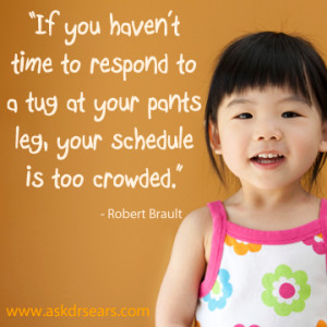 If you haven't time to respond to a tug at your pants leg, your ...