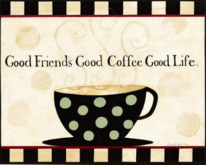Good Friends, Good Coffee, Good Life Posters by Dan Dipaolo ...
