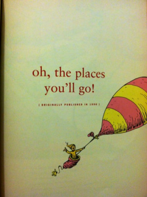 """Oh, the places you'll go…"""""""