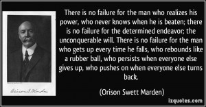 There is no failure for the man who realizes his power, who never ...