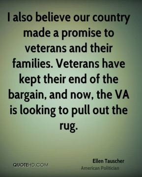 Ellen Tauscher - I also believe our country made a promise to veterans ...