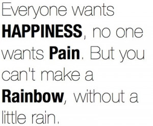 everyone wants happiness no one wants pain but you can t make a ...