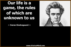 Our life is a game, the rules of which are unknown to us - Seren ...