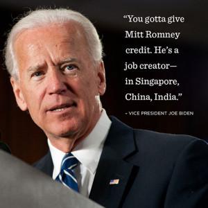 As Vice President Joe Biden says, Mitt Romney really is a job creator ...