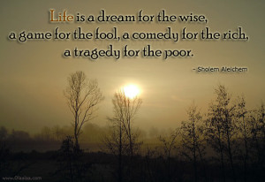 Life Quotes-Thoughts-Sholem Aleichem -Life is a dream-Game-Comedy-Rich