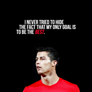 "... is to be the best."" - Cristiano RonaldoRonaldo just quoted me"