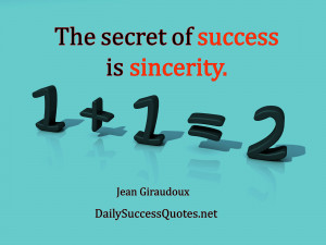 The secret of success is sincerity.
