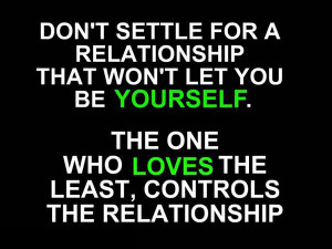 Don't settle for a relationship that won't let you be yourself ...