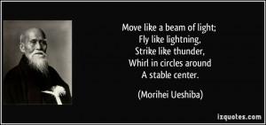 Move like a beam of light; Fly like lightning, Strike like thunder ...