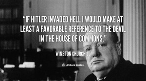 If Hitler invaded hell I would make at least a favorable reference to ...