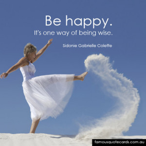 """Be happy. It's one way of being wise."""""""