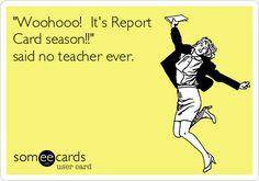 Woohooo! It's Report Card season!!' said no teacher ever. More