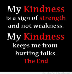 ... My Kindness Keeps Me From Hurting Folks The End - Strength Quote