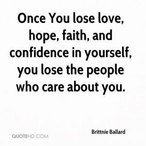 ... lose love hope faith and confidence in yourself you lose the people