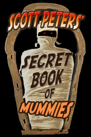 Scott Peters' Secret Book Of Mummies by Scott Peters
