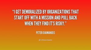 get demoralized by organizations that start off with a mission and ...