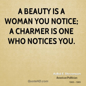 beauty is a woman you notice; a charmer is one who notices you.