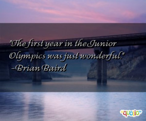 The first year in the Junior Olympics was just wonderful .