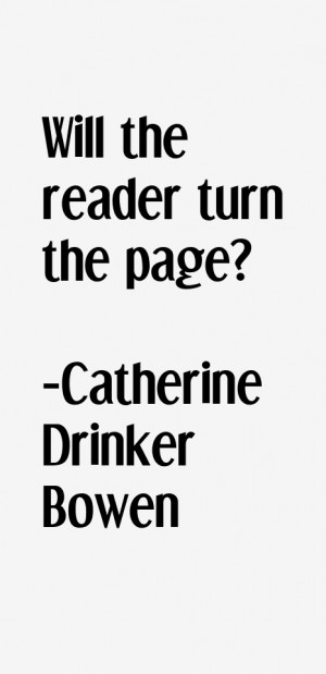 Catherine Drinker Bowen Quotes & Sayings