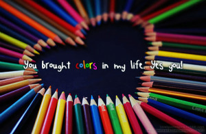 Home » Picture Quotes » Sweet » You brought colors in my life