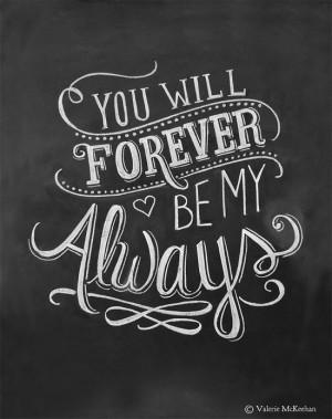 ... Be My Always - Love Quote - 11x14 Print - Chalkboard Art - Chalkboard
