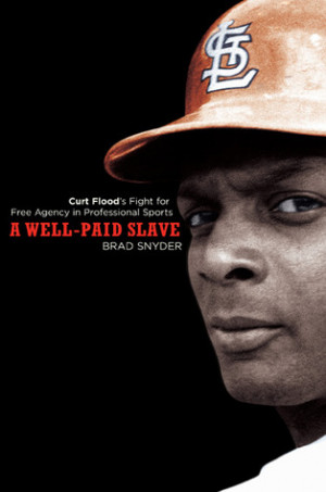 Well-Paid Slave: Curt Flood's Fight for Free Agency in Professional ...