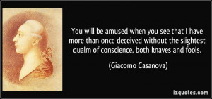 ... qualm of conscience, both knaves and fools. - Giacomo Casanova