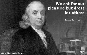... but dress for others - Benjamin Franklin Quotes - StatusMind.com