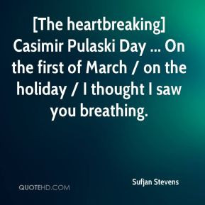 Sufjan Stevens - [The heartbreaking] Casimir Pulaski Day ... On the ...