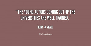 The young actors coming out of the Universities are well trained ...