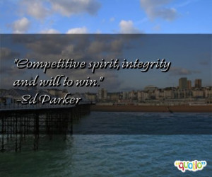 Competitive spirit, integrity and will to win. -Ed Parker