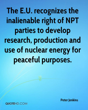 The E.U. recognizes the inalienable right of NPT parties to develop ...