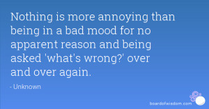 ... apparent reason and being asked 'what's wrong?' over and over again