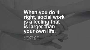 When you do it right, social work is a feeling that is larger than ...