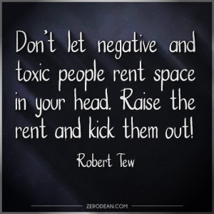 dont-let-negative-and-toxic-people-rent-space-in-your-head-robert-tew ...