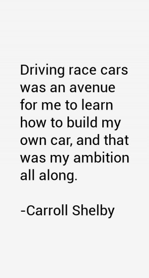 View All Carroll Shelby Quotes