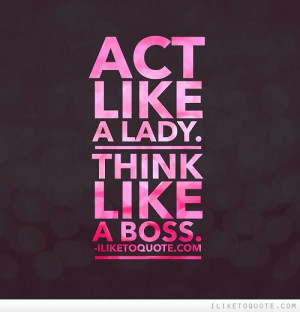 Act Like A Lady Think Like A Boss Facebook Status