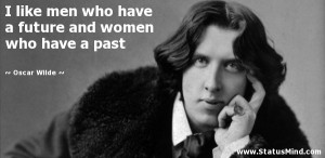 ... future and women who have a past - Oscar Wilde Quotes - StatusMind.com