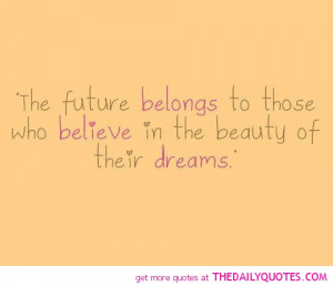 future-belongs-who-believes-in-dreams-quote-pictures-great-life-quotes ...